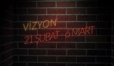 Vizyon | 21 Şubat - 6 Mart