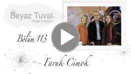 Faruk Cimok ile sanat Beyaz Tuval'in 113. bölümünde