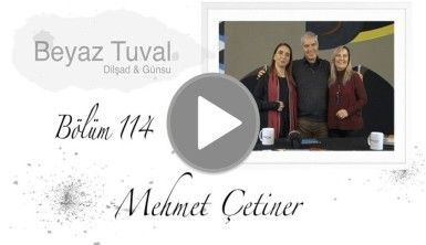 Mehmet Çetiner  ile sanat Beyaz Tuval'in 114. bölümünde