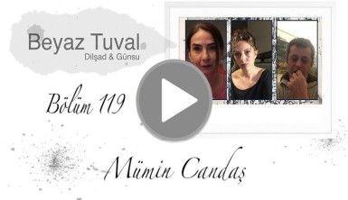 Mümin Candaş ile sanat Beyaz Tuval'in 119. bölümünde