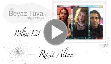 Raşit Altun ile sanat Beyaz Tuval'in 121. bölümünde