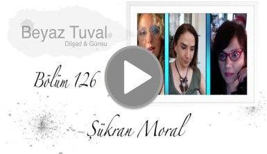 Şükran Moral ile sanat Beyaz Tuval'in 126. bölümünde