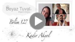 Kadir Akyol ile sanat Beyaz Tuval'in 127. bölümünde