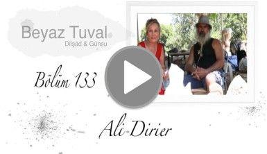 Ali Dirier ile sanat Beyaz Tuval'in 133. bölümünde