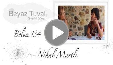 Nihal Martlı ile sanat Beyaz Tuval'in 134. bölümünde