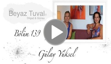 Gülay Yüksel ile sanat Beyaz Tuval'in 139. bölümünde