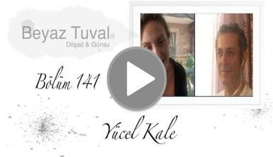 Yücel Kale ile sanat Beyaz Tuval'in 141. bölümünde