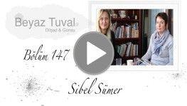 Sibel Sümer ile sanat Beyaz Tuval'in 147. bölümünde