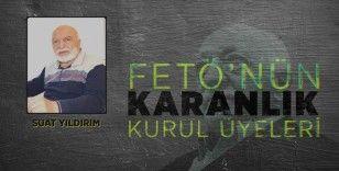 FETÖ elebaşı Gülen'in ev arkadaşı Suat Yıldırım
