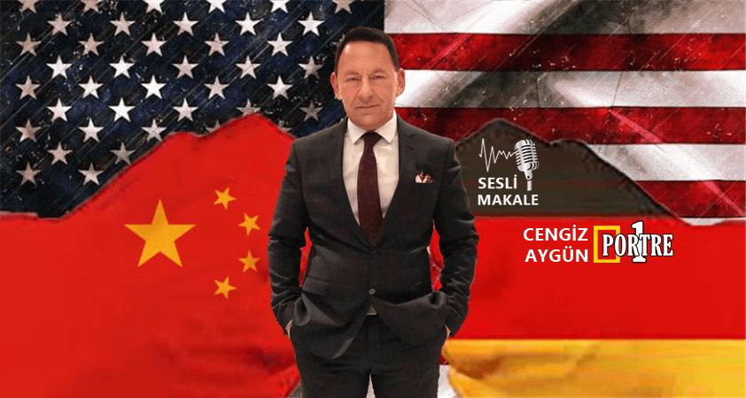 Yeni Dünya Düzeni'nin çatısı belli oldu: ABD-Almanya-Çin..