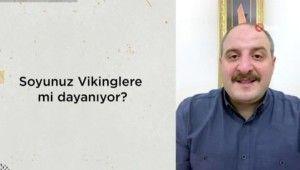 Sanayi ve Teknoloji Bakanı Mustafa Varank cevapladı , Soyu vikinglere mi dayanıyor ?