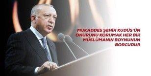 """Cumhurbaşkanı Erdoğan: """"Mukaddes şehir Kudüs'ün onurunu, şerefini, izzetini, haysiyetini korumak her bir Müslümanın boynunun borcudur"""""""