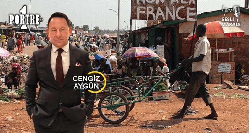 """Fransa'nın Afrika'da başlatmak istediği yeni macera; """"Vahşi sömürgeciliğe dönüş…"""""""